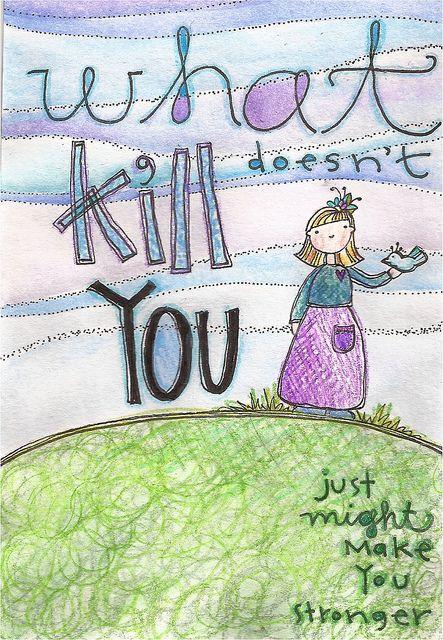 Quello che non ti uccide ti rende più forte What doesn't kill you just might make you stronger