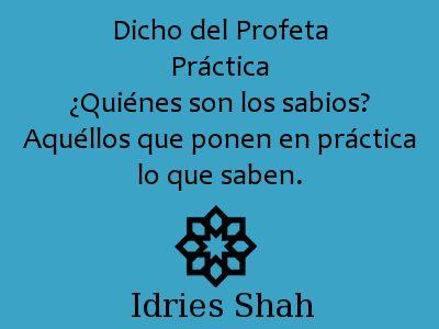 #sufis #sufismo #mahoma Dicho del Profeta Práctica ¿Quiénes son los sabios? Aquéllos que ponen en práctica lo que saben.