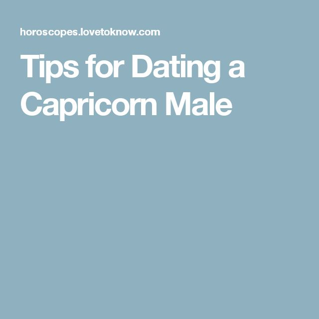 capricorn man dating tips Capricorn is the zodiac's patriarch, and he's a proud papa to his brood the capricorn man is a bit like a soldier: dutiful and hardworking.