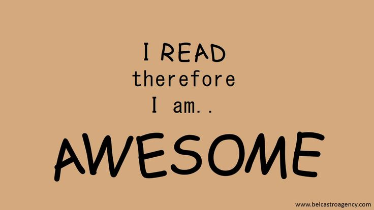 I read, therefore I am awesome.