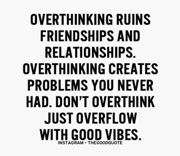 Overthinking ruins everything let the good vibes flow