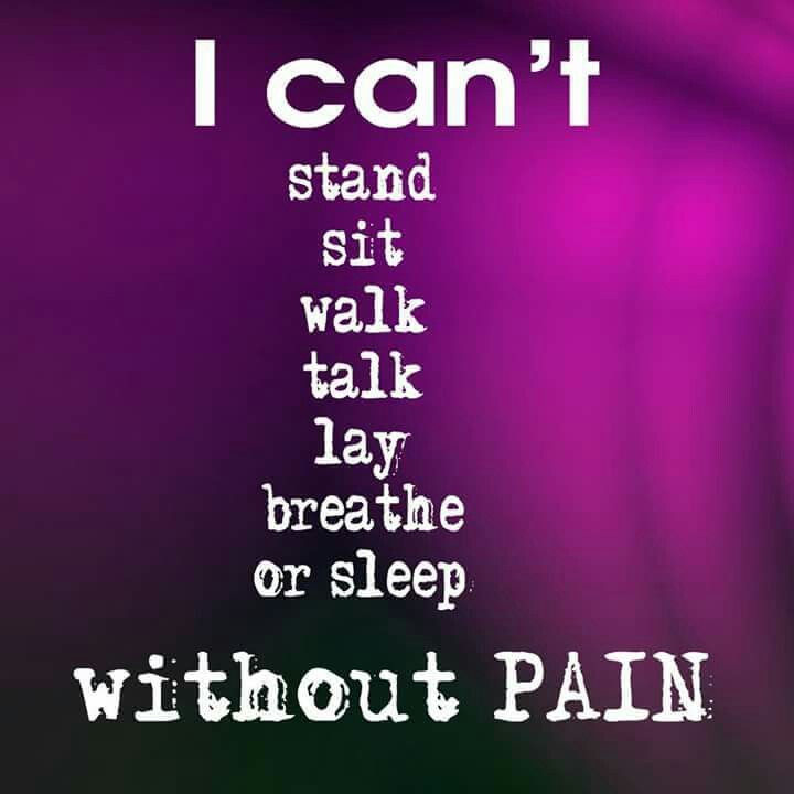 I can't do Anything. Without. Pain. Thanks to my Chronic Illness