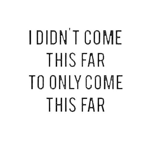 #morningthoughts #quote I didn't come this far to only come this far