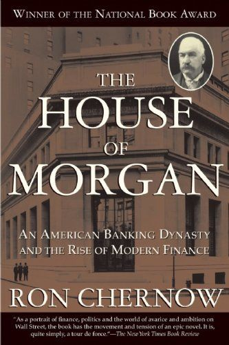 The House of Morgan: An American Banking Dynasty and the Rise of Modern Finance by Ron Chernow, http://www.amazon.com/dp/0802144659/ref=cm_sw_r_pi_dp_mVXHpb1D7SPKX