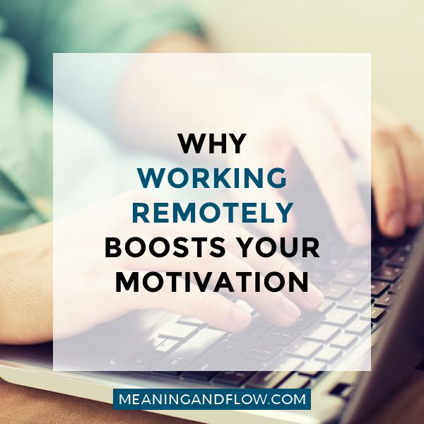 """Why working remotely boosts your motivation 