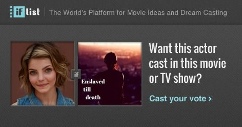 Camren Bicondova as Samantha. in Enslaved till death? Support this movie proposal or make your own on The IF List.