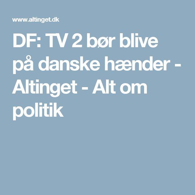 DF: TV 2 bør blive på danske hænder - Altinget - Alt om politik