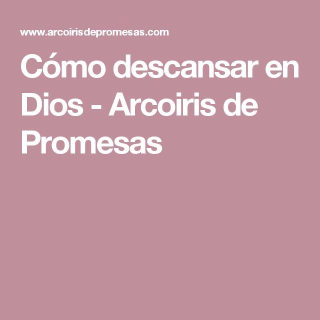 Cómo descansar en Dios - Arcoiris de Promesas