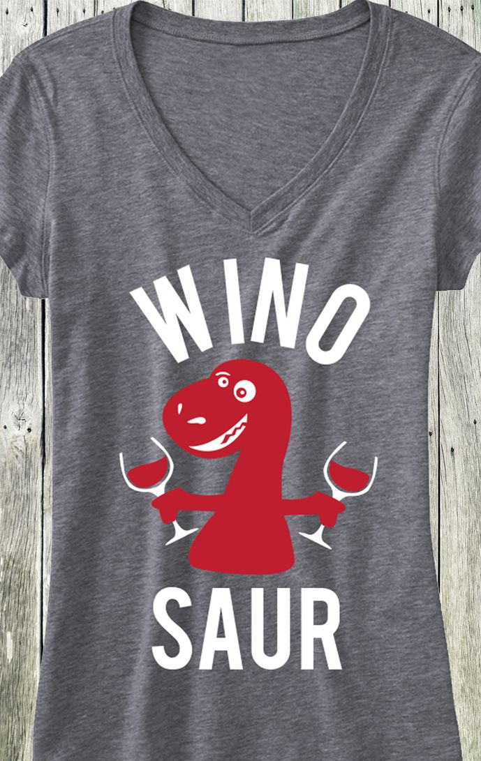 WINOSAUR!! Perfect shirt for Brunch, or a wine date with friends. By NoBull Woman, click here to buy http://nobullwoman-apparel.com/collections/fitness-tanks-workout-shirts/products/wino-saur-v-neck-shirt