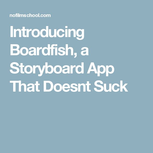 Introducing Boardfish, a Storyboard App That Doesnt Suck