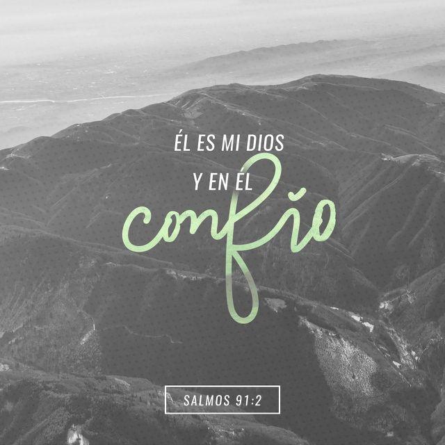 Salmo 91:2 Diré yo a Jehová: Esperanza mía, y castillo mío; Mi Dios, en quien confiaré.♔