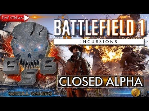 BATTLEFIELD 1 INCURSIONS CLOSED ALPHA | ROAD TO 1K SUBS | LIVE STREAM