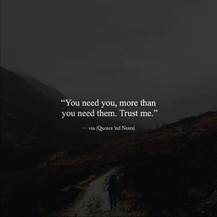 You need you, more than you need them. Trust me. —via (http://ift.tt/2el4TV9)