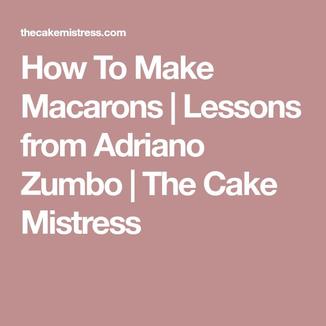 How To Make Macarons | Lessons from Adriano Zumbo | The Cake Mistress