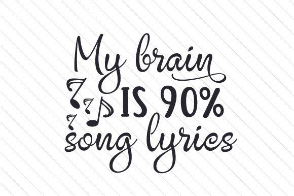 My brain is 90% song lyrics