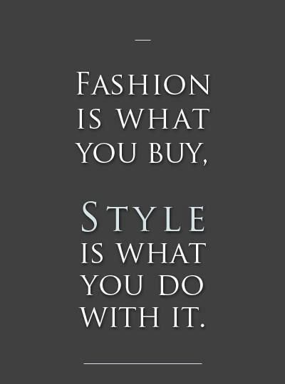fashion is what you buy // style is what you do with it