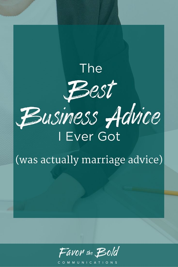 How a bit of marriage advice ended up being the best business advice I've ever received. ¦ Business advice for creative entrepreneurs-- Favor the Bold Communications