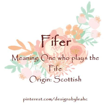 Baby Girl Name: Fifer. Meaning: One who plays the Fife. Origin: Scottish. Nickname: Fifi.