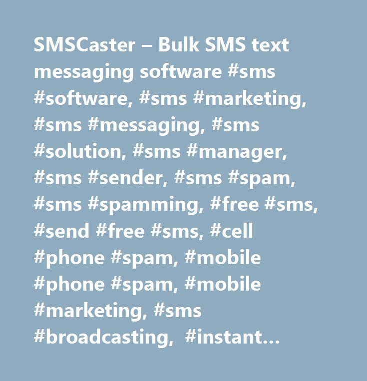 SMSCaster – Bulk SMS text messaging software #sms #software, #sms #marketing, #sms #messaging, #sms #solution, #sms #manager, #sms #sender, #sms #spam, #sms #spamming, #free #sms, #send #free #sms, #cell #phone #spam, #mobile #phone #spam, #mobile #marketing, #sms #broadcasting, #instant #sms, #short #messaging #service #(sms) #spam, #bulk #sms…