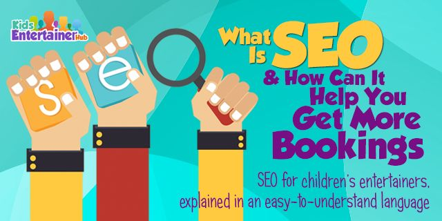 Want to reach more potential clients? Let SEO help people find YOU. Learn all about it at http://kidsentertainerhub.com/what-is-seo-and-how-can-it-help-you-get-more-bookings/