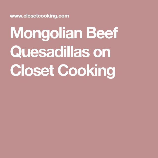 Mongolian Beef Quesadillas on Closet Cooking