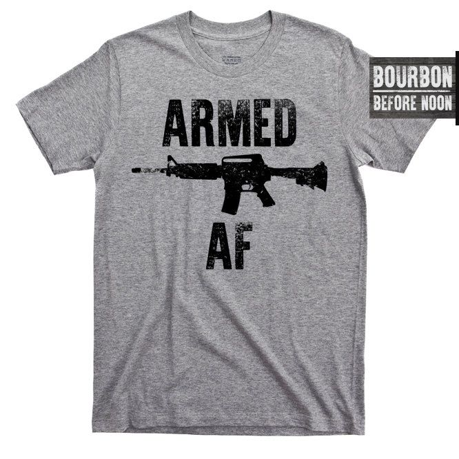 Armed AF ar ak 15 47 armory gun rifle NRA merica murica America 357 military combat training patriot conservative prepper militia t shirt by BourbonBeforeNoon on Etsy https://www.etsy.com/listing/484761885/armed-af-ar-ak-15-47-armory-gun-rifle