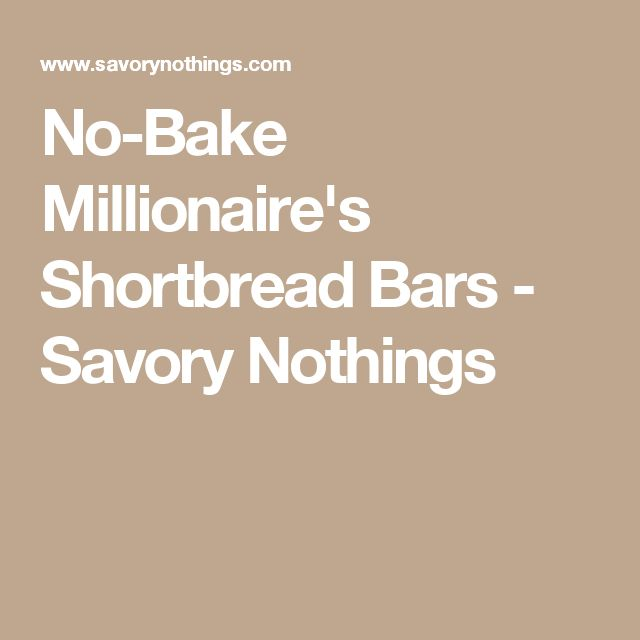 No-Bake Millionaire's Shortbread Bars - Savory Nothings