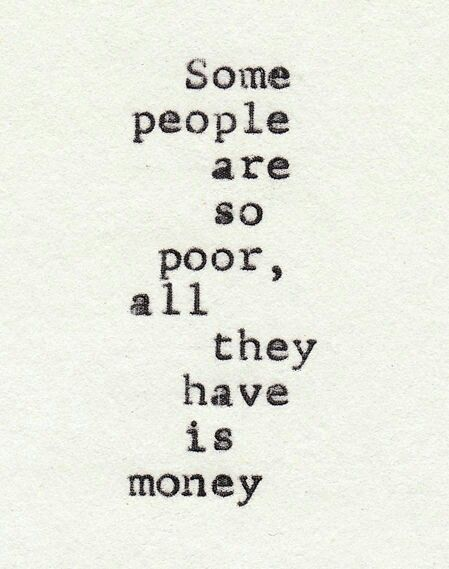You are not poor when you have good friends :) http://onherwaytoperfection.com/2013/09/30/what-money-are-for/