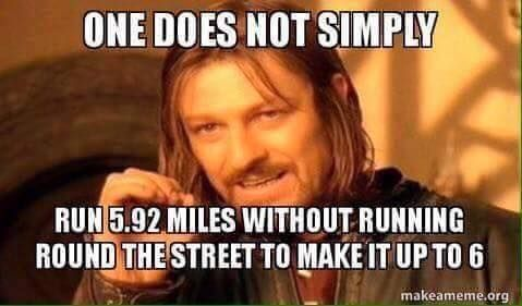 Funny sports meme... one does not simply run 5.92 miles without running round the street to make it up to 6. #lol