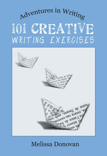 My Experiment With Melissa Donovan's New Book, 101 Creative Writing Exercises (Adventures in Writing) If you've been searching for a goldmine concerning all-things-writing you need look no further than Melissa Donovan's, 101 Creative Writing Exercises (Adventures in Writing)