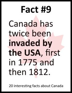 Canada has been invaded by the USA twice.