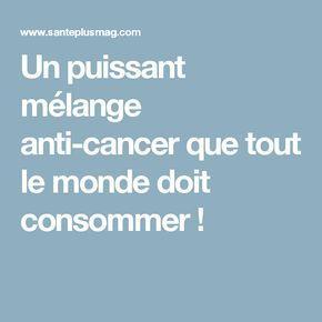 Un puissant mélange anti-cancer que tout le monde doit consommer !