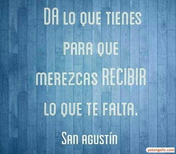 Da lo que tienes para que merezcas recibir lo que te falta - San Agustin - YoTengoFe.com   ¿y Tú tienes Fe? - Una Nueva Forma de Evangelizar!