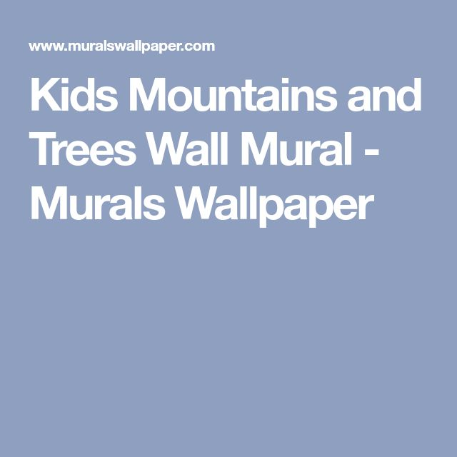 Kids Mountains and Trees Wall Mural - Murals Wallpaper