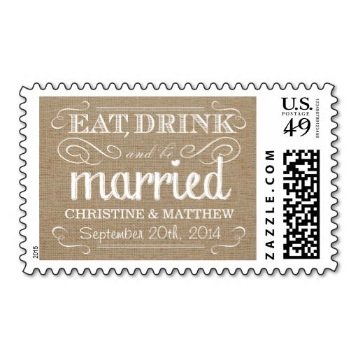 Omg the Dave Matthews fan in me needs these for when I get married. Rustic Burlap Eat Drink be Married Wedding Postage