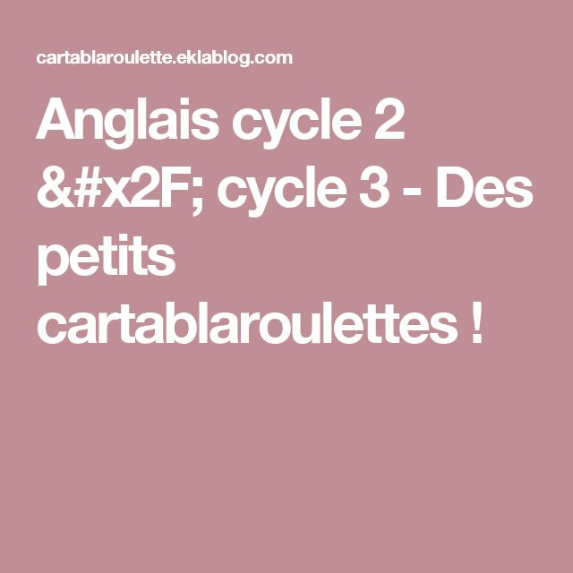 Anglais cycle  2 / cycle 3 - Des petits cartablaroulettes !