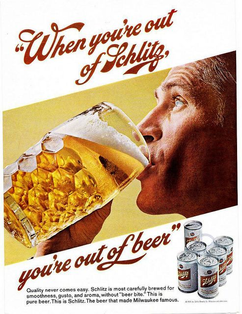 """When you're out of Schlitz, youre out of beer"""