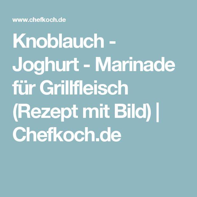 Knoblauch - Joghurt - Marinade für Grillfleisch (Rezept mit Bild) | Chefkoch.de