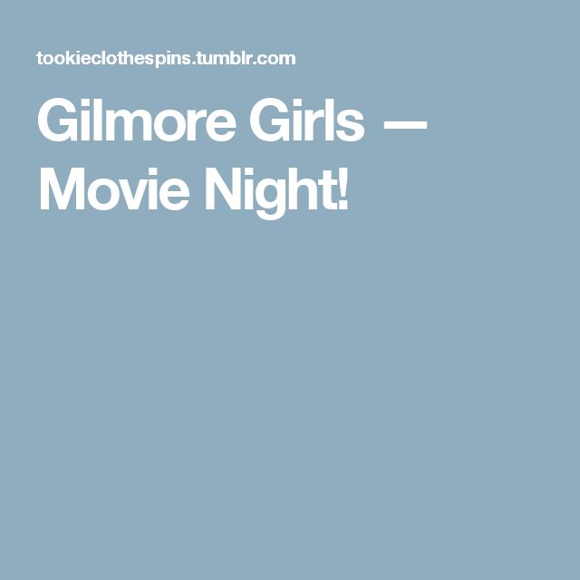 Gilmore Girls — Movie Night! Movies Loralai and Rory watched in the show