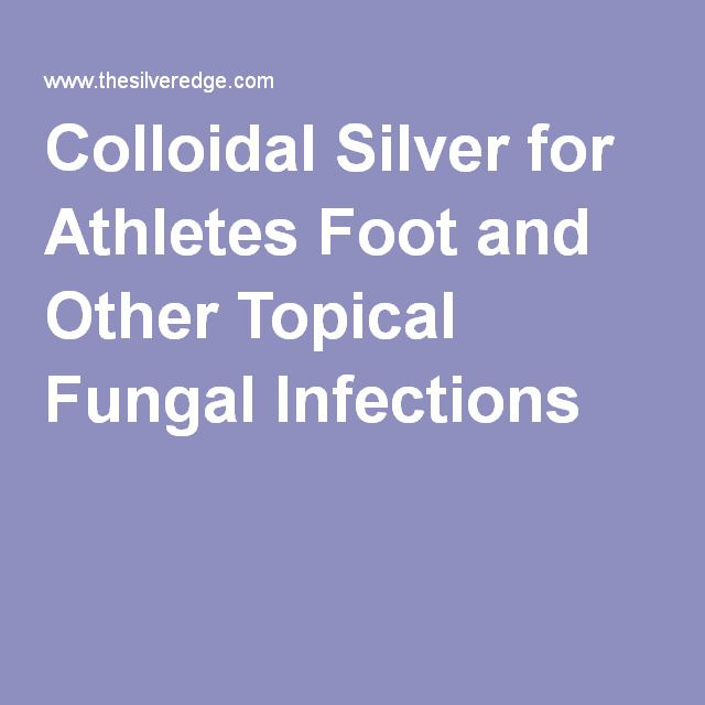 Colloidal Silver for Athletes Foot and Other Topical Fungal Infections