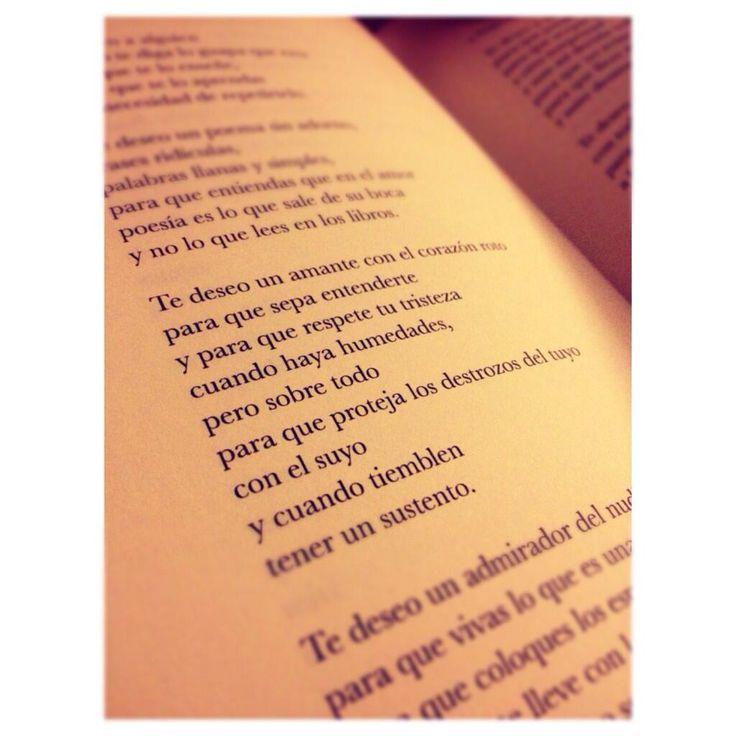 Te deseo un poema sin adorno, frases ridículas, palabras llanas y simples, para que entiendas que en el amor poesía es lo que sale de su boca y no lo que lees en los libros.Te deseo un amante con el corazón roto para que sepa entenderte y para que respete tu tristeza cuando haya humedades, pero sobre todo para que proteja los destrozos del tuyo con el suyoy cuando tiemblen tener un sustento. ELVIRA SASTRE (Sin Embargo)
