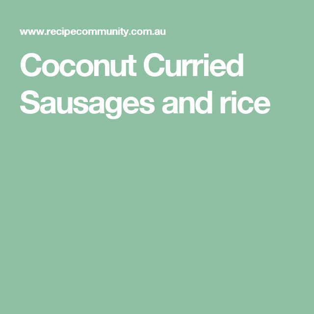 Coconut Curried Sausages and rice
