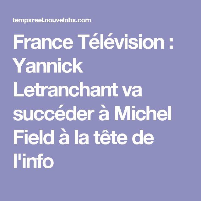 France Télévision : Yannick Letranchant va succéder à Michel Field à la tête de l'info