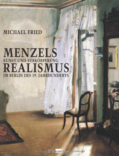 Menzels Realismus: Kunst und Verkörperung im Berlin des 19. Jahrhunderts von Michael Fried