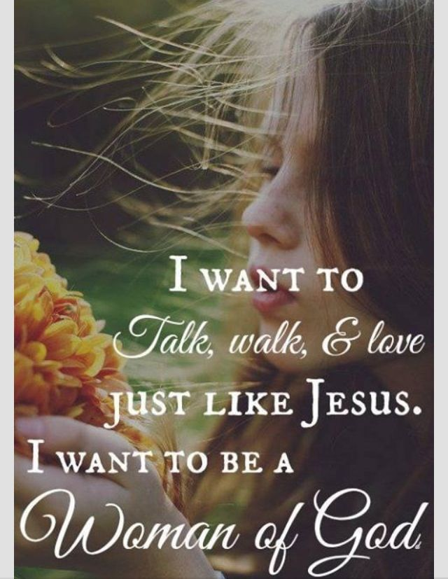I want to be a woman of God...