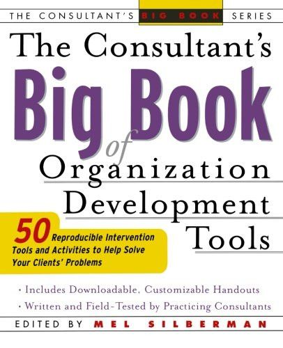 The Consultant's Big Book of Organization Development Tools : 50 Reproducible Intervention Tools to