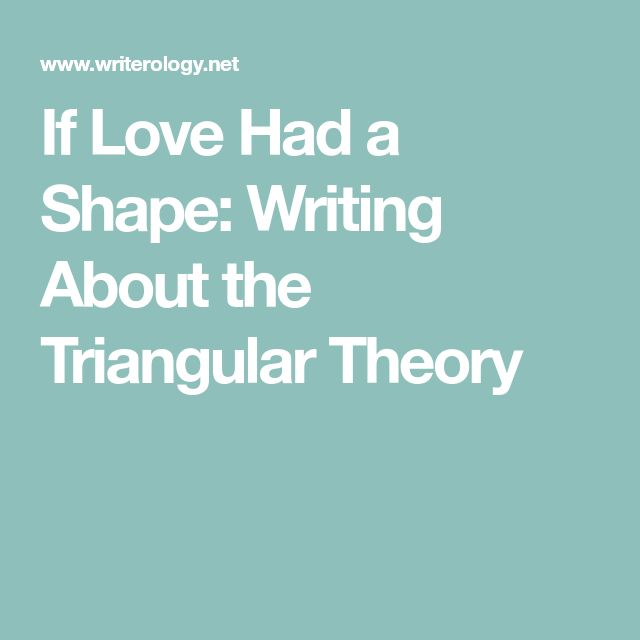 If Love Had a Shape: Writing About the Triangular Theory