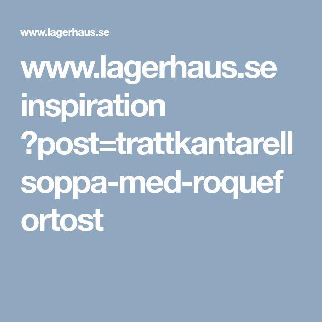 www.lagerhaus.se inspiration ?post=trattkantarellsoppa-med-roquefortost
