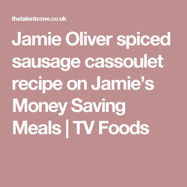 Jamie Oliver spiced sausage cassoulet recipe on Jamie's Money Saving Meals | TV Foods