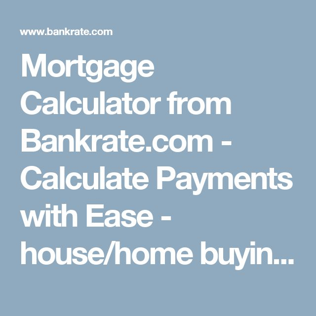 Mortgage Calculator from Bankrate.com - Calculate Payments with Ease…